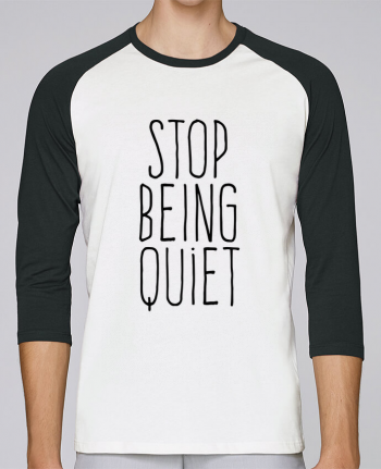 T-shirt Baseball crew-neck unisex stanley stella Stop being quiet by justsayin