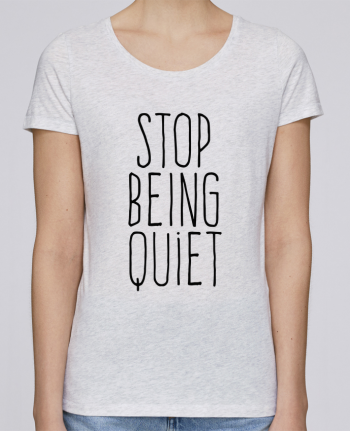 T-shirt Women Stella Loves Stop being quiet by justsayin