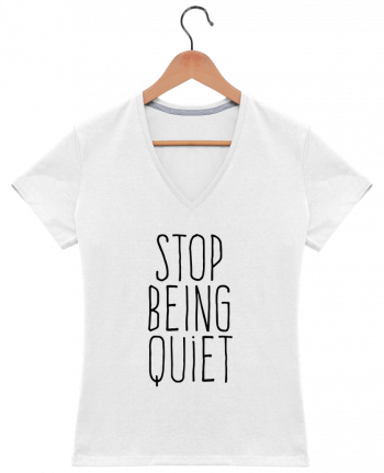 T-Shirt V-Neck Women Stop being quiet by justsayin