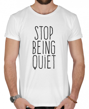 T-Shirt Men 180g Stop being quiet by justsayin