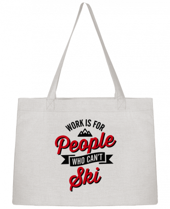 Shopping tote bag Stanley Stella WORK IS FOR PEOPLE WHO CANT SKI by LaundryFactory